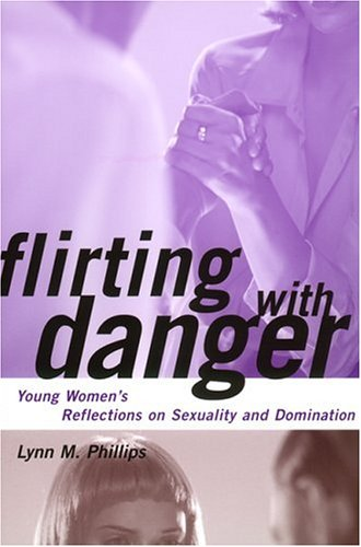 Flirting with Danger Young Women's Reflections on Sexuality and Domination  2000 edition cover