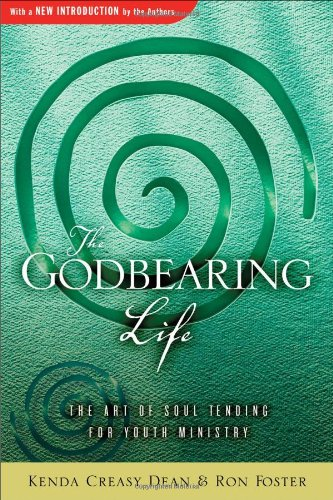 Godbearing Life : The Art of Soul-Tending for Youth Ministry 1st edition cover
