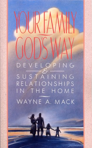 Your Family, God's Way : Developing and Sustaining Relationships in the Home N/A 9780875523583 Front Cover