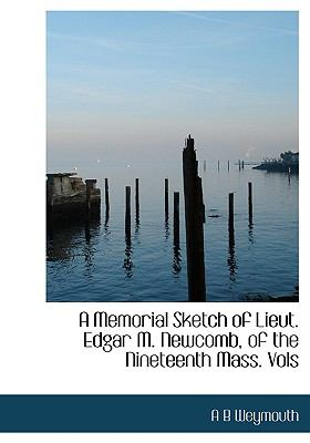 Memorial Sketch of Lieut Edgar M Newcomb, of the Nineteenth Mass N/A 9781115064583 Front Cover