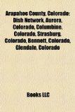 Arapahoe County, Colorado : Dish Network, Aurora, Colorado, Columbine, Colorado, Strasburg, Colorado, Bennett, Colorado, Glendale, Colorado N/A edition cover