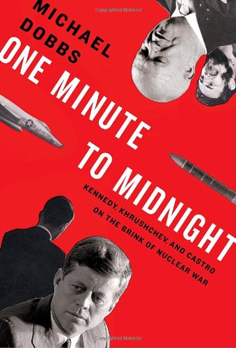 One Minute to Midnight Kennedy, Khrushchev, and Castro on the Brink of Nuclear War  2008 9781400043583 Front Cover