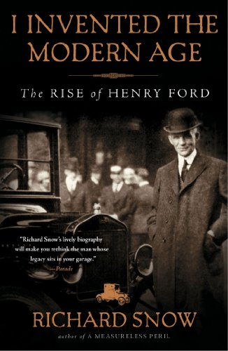 I Invented the Modern Age The Rise of Henry Ford N/A edition cover