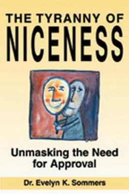 Tyranny of Niceness Unmasking the Need for Approval  2005 9781550025583 Front Cover