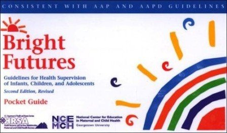 Bright Futures : Guidelines for Health Supervision of Infants, Children and Adolescence 2nd 2000 9781572850583 Front Cover