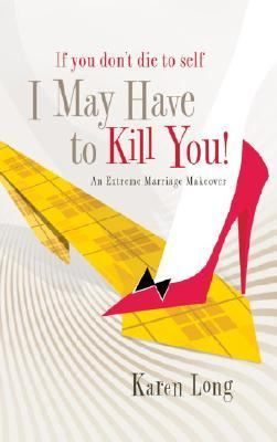 If You Don't Die to Self, I May Have to Kill You An Extreme Marriage Makeover  2006 9781590526583 Front Cover