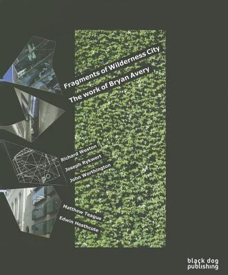 Fragments of Wilderness City The Work of Bryan Avery  2006 9781904772583 Front Cover