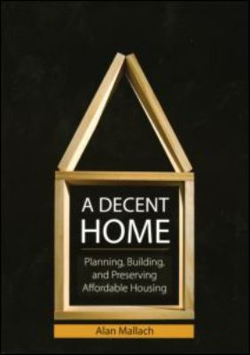 Decent Home The Design, Politics, and Financing of Affordable Homes  2009 edition cover
