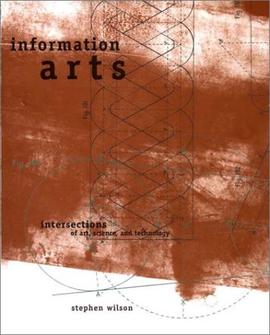 Information Arts Intersections of Art, Science, and Technology  2003 (Reprint) edition cover