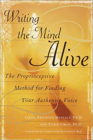 Writing the Mind Alive The Proprioceptive Method for Finding Your Authentic Voice  2002 edition cover