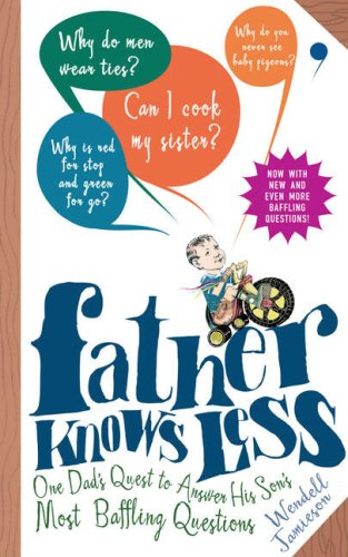 Father Knows Less One Dad's Quest to Answer His Son's Most Baffling Questions N/A 9780399534584 Front Cover