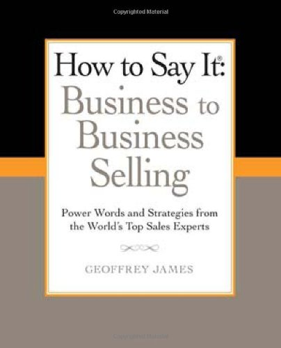 How to Say It: Business to Business Selling Power Words and Strategies from the World's Top Sales Experts  2011 edition cover