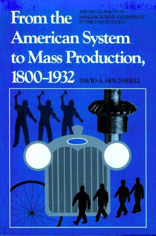 From the American System to Mass Production, 1800-1932 The Development of Manufacturing Technology in the United States  1984 (Reprint) edition cover