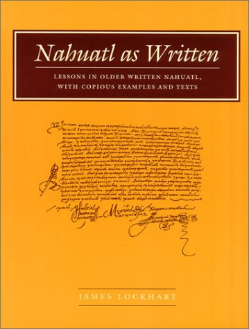 Nahuatl As Written Lessons in Older Written Nahuatl, with Copious Examples and Texts  2001 edition cover