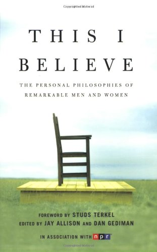 This I Believe The Personal Philosophies of Remarkable Men and Women N/A edition cover