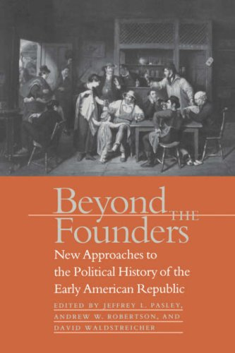Beyond the Founders New Approaches to the Political History of the Early American Republic  2004 edition cover