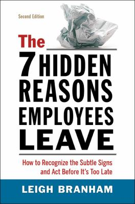 7 Hidden Reasons Employees Leave How to Recognize the Subtle Signs and Act Before It's Too Late 2nd 2012 edition cover