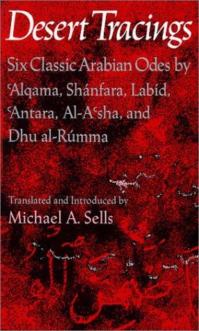 Desert Tracings Six Classic Arabian Odes by 'Alqama, Sh�nfara, Labid, 'Antara, Al-A'Sha, and Dhu Al-Rumma N/A edition cover