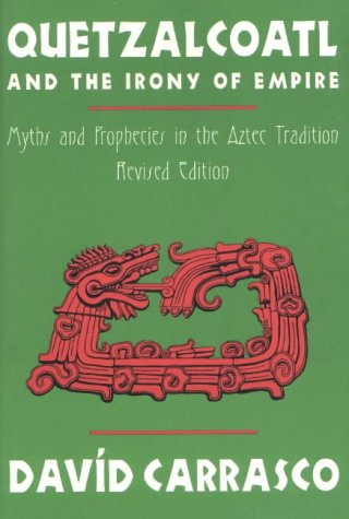 Quetzalcoatl and the Irony of Empire Myths and Prophecies in the Aztec Tradition, Revised Edition  2000 (Revised) 9780870815584 Front Cover