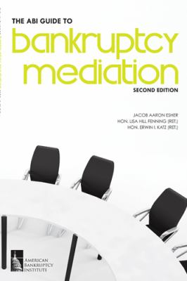 ABI Guide to Bankruptcy Mediation, Second Edition N/A 9780981865584 Front Cover