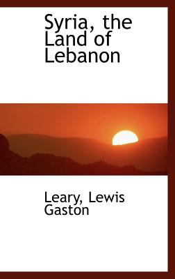 Syria, the Land of Lebanon  N/A 9781113173584 Front Cover