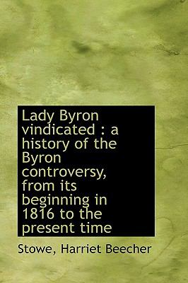Lady Byron Vindicated A history of the Byron controversy, from its beginning in 1816 to the Presen N/A 9781113438584 Front Cover