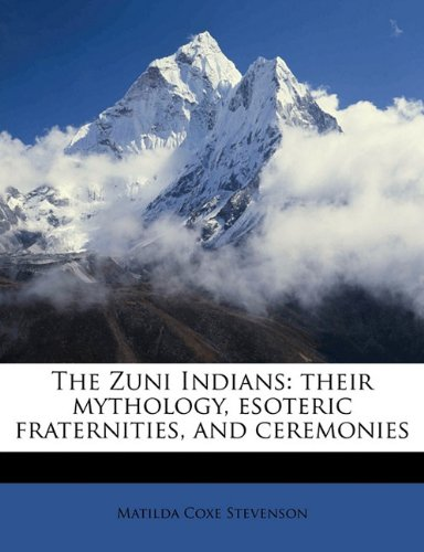 Zuni Indians : Their mythology, esoteric fraternities, and Ceremonies N/A 9781177757584 Front Cover