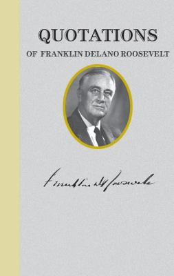 Quotations of Franklin D. Roosevelt  N/A 9781557090584 Front Cover