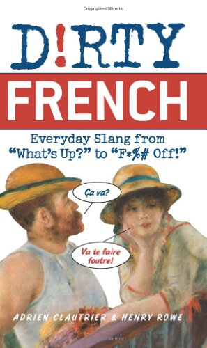 Dirty French Everyday Slang from What's up? to F*%# Off!  2011 9781569756584 Front Cover