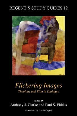 Flickering Images : Theology and Film in Dialogue  2005 9781573124584 Front Cover