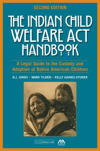 Indian Child Welfare ACT Handbook A Legal Guide to the Custody and Adoption of Native American Children 2nd 2007 edition cover