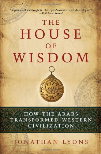 House of Wisdom How the Arabs Transformed Western Civilization  2010 edition cover