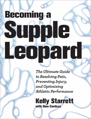 Becoming a Supple Leopard The Ultimate Guide to Resolving Pain, Preventing Injury, and Optimizing Athletic Performance  2012 edition cover
