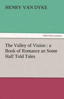 Valley of Vision A Book of Romance an Some Half Told Tales N/A 9783842460584 Front Cover