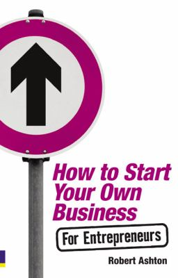 How to Start Your Own Business for Entrepreneurs   2009 9780273723585 Front Cover
