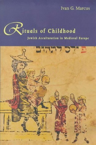Rituals of Childhood Jewish Acculturation in Medieval Europe  1998 9780300076585 Front Cover