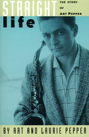Straight Life The Story of Art Pepper 2nd 1994 (Revised) edition cover
