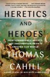 Heretics and Heroes How Renaissance Artists and Reformation Priests Created Our World N/A edition cover