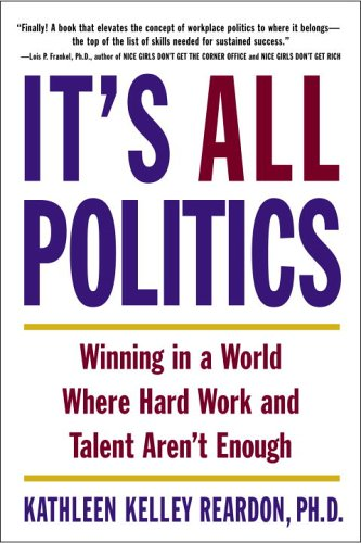 It's All Politics Winning in a World Where Hard Work and Talent Aren't Enough N/A edition cover
