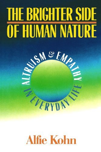 Brighter Side of Human Nature Altruism and Empathy in Everyday Life  1992 edition cover