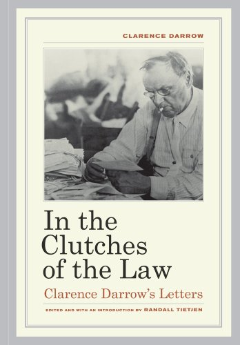 In the Clutches of the Law Clarence Darrow's Letters  2013 9780520265585 Front Cover
