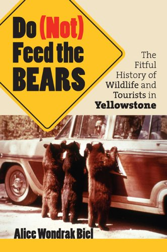 Do (Not) Feed the Bears The Fitful History of Wildlife and Tourists in Yellowstone  2006 edition cover