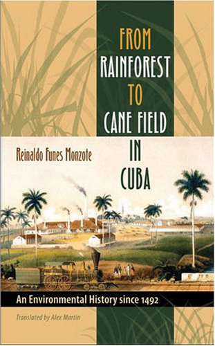 From Rainforest to Cane Field in Cuba An Environmental History Since 1492  2008 edition cover