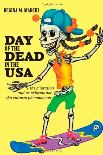 Day of the Dead in the USA The Migration and Transformation of a Cultural Phenomenon  2009 edition cover