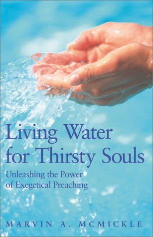 Living Water for Thirsty Souls : Unleashing the Power of Exegetical Preaching  2001 edition cover