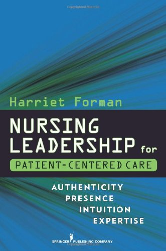 Nursing Leadership for Patient-Centered Care Authenticity, Presence, Intuition, Expertise  2010 edition cover