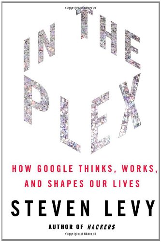 In the Plex How Google Thinks, Works, and Shapes Our Lives  2011 edition cover
