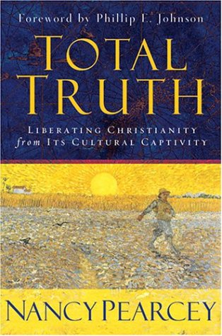 Total Truth Liberating Christianity from Its Cultural Captivity  2004 edition cover