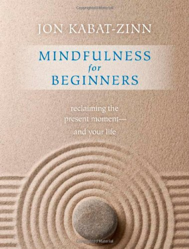 Mindfulness for Beginners Reclaiming the Present Moment--and Your Life  2012 9781604076585 Front Cover