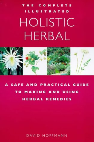 Complete Illustrated Holistic Herbal Guide A Safe and Practical Guide to Making and Using Herbal Remedies  1999 edition cover